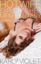 Hotwife Explores Her MFM Fantasy - A Wife Sharing Novel