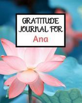 Gratitude Journal For Ana: Gratitude Journal / Notebook / Diary / Gratitude Journal For Women / Gratitude Journal For Kids / Gratitude Journal an