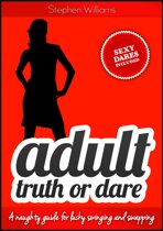 Adult Truth or Dare: A naughty guide for lucky swinging and swapping