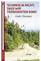 Schreib ja nicht, dass wir Terroristen sind!