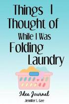 Things I Thought of While I Was Folding Laundry Idea Journal