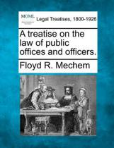 A Treatise on the Law of Public Offices and Officers.