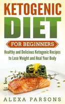 Ketogenic Diet for Beginners: Healthy and Delicious Ketogenic Recipes to Lose Weight and Heal Your Body