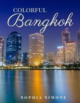 Colorful Bangkok: A Beautiful Photography Coffee Table Photobook Tour Guide Book with Photo Pictures of the Spectacular City within Thai