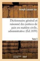 Dictionnaire G n ral Et Raisonn Des Justices de Paix En Mati re Civile, Administrative, Tome 3