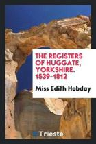 The Registers of Huggate, Yorkshire. 1539-1812