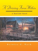 A DRIVING FORCE WITHIN: A 'Real Life' Novel