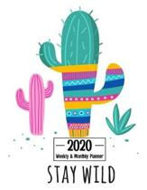 Stay Wild 2020 Weekly & Monthly Planner: Calendar Schedule Organizer Agenda - Cute Cactus Cover - January 2020 through December 2020