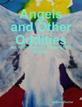 Angels and Other Oddities: An Anthology of Three Short Stories