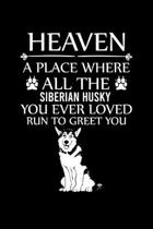 Heaven a Place Where All the Siberian Husky You Ever Loved Run to Greet You: Cute Siberian Husky Default Ruled Notebook, Great Accessories & Gift Idea