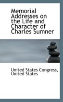 Memorial Addresses on the Life and Character of Charles Sumner