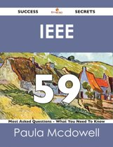 IEEE 59 Success Secrets - 59 Most Asked Questions On IEEE - What You Need To Know