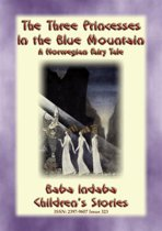 THE THREE PRINCESSES IN THE BLUE MOUNTAIN - A Norwegian Fairy Tale