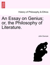 An Essay on Genius; Or, the Philosophy of Literature.