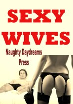 Sexy Wives (Five Hardcore Sex Slut Wife Erotica Stories)