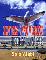 Divine Provision for Holy Living: A Discovery that will Change Your Life Forever