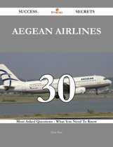Aegean Airlines 30 Success Secrets - 30 Most Asked Questions On Aegean Airlines - What You Need To Know