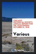 Chicago Historical Society; Annual Report for the Year Ending October 31, 1916