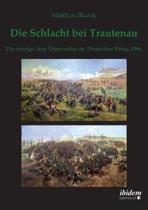 Die Schlacht bei Trautenau. Der einzige Sieg sterreichs im Deutschen Krieg 1866.