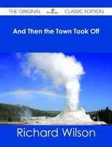 And Then the Town Took Off - The Original Classic Edition