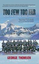 Too Few, Too Far - The True Story of A Royal Marine Commando
