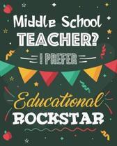 Middle School Teacher? I Prefer Educational Rockstar: Lesson Planner and Appreciation Gift for Teachers