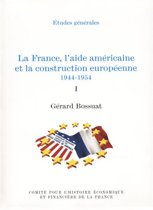 La France, l'aide américaine et la construction européenne 1944-1954. Volume I