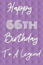 Happy 66th Birthday To A Legend: Funny 66th Birthday Gift Journal / Notebook / Diary Quote (6 x 9 - 110 Blank Lined Pages)