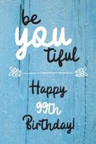 Be You tiful Happy 99th Birthday