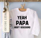 Shirtje Yeah papa heeft gescoord! | Lange of korte mouw | wit | maat 56-110 vaderdag