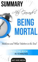 Atul Gawande's Being Mortal: Medicine and What Matters in the End | Summary