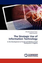The Strategic Use of Information Technology