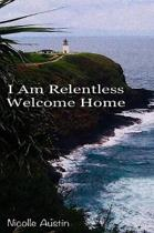 I Am Relentless, Welcome Home