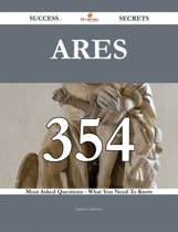 Ares 354 Success Secrets - 354 Most Asked Questions On Ares - What You Need To Know