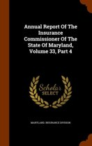Annual Report of the Insurance Commissioner of the State of Maryland, Volume 33, Part 4