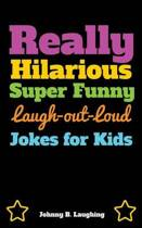 Really Hilarious Super Funny Laugh-Out-Loud Jokes for Kids
