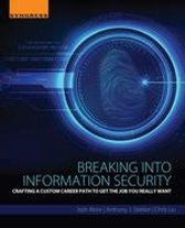 Breaking into Information Security: Crafting a Custom Career Path to Get the Job You Really Want