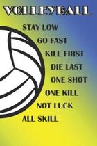 Volleyball Stay Low Go Fast Kill First Die Last One Shot One Kill Not Luck All Skill