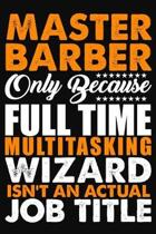 Master Barber Only Because Full Time Multitasking Wizard Isnt An Actual Job Title