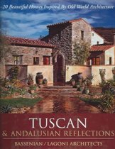 Tuscan & Andalusian Reflections: 20 Beautiful Homes Inspired by Old World Architecture: Tuscan & Andalusian Reflections