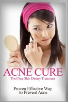 Acne Cure - The Clear Skin Dietary Treatment
