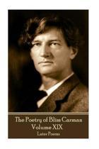 The Poetry of Bliss Carman - Volume XIX