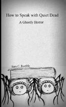 How to Speak with Quiet Dead (a Ghostly Horror)