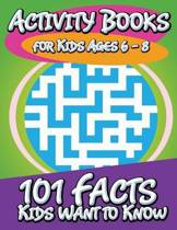 Activity Books for Kids Ages 6 - 8 (101 Facts Kids Want to Know)