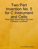 Two Part Invention No. 5 for C Instrument and Cello - Pure Duet Sheet Music By Lars Christian Lundholm