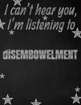 I can't hear you, I'm listening to diSEMBOWELMENT creative writing lined notebook: Promoting band fandom and music creativity through writing...one da
