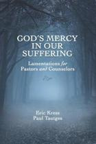 God's Mercy in Our Suffering: Lamentations for Pastors and Counselors