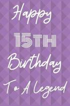 Happy 15th Birthday To A Legend: Funny 15th Birthday Gift Journal / Notebook / Diary Quote (6 x 9 - 110 Blank Lined Pages)