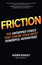 FRICTION—The Untapped Force That Can Be Your Most Powerful Advantage
