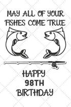 May All Of Your Fishes Come True Happy 98th Birthday: 98 Year Old Birthday Gift Pun Journal / Notebook / Diary / Unique Greeting Card Alternative